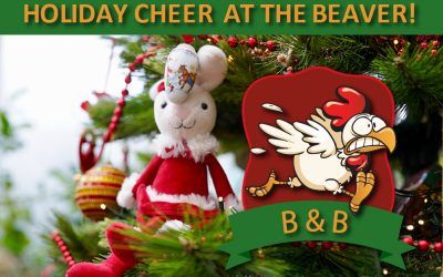 HOLIDAY CHEER AT THE BEAVER!